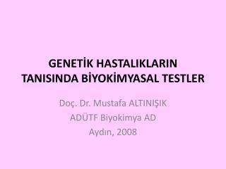 GENETİK HASTALIKLARIN TANISINDA BİYOKİMYASAL TESTLER