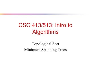 CSC 413/513: Intro to Algorithms