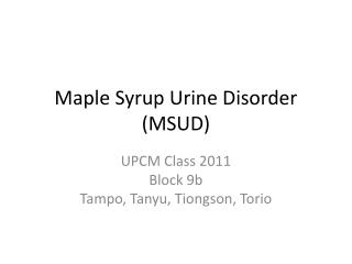 Maple Syrup Urine Disorder (MSUD)