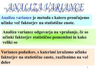Analiza variance  je metoda s katero proučujemo učinke več faktorjev na statistične enote.