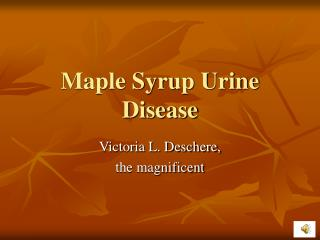 Maple Syrup Urine Disease