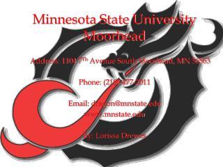 Minnesota State University Moorhead        Address: 1104 7 Th  Avenue South Moorhead, MN 56563