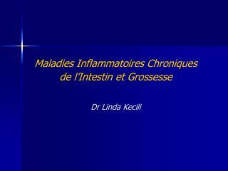Maladies Inflammatoires Chroniques  de l Intestin et Grossesse    Dr Linda Kecili