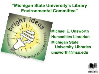 """Michigan State University's Library Environmental Committee"""
