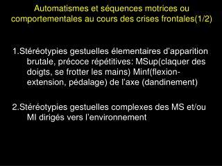 Automatismes et séquences motrices ou comportementales au cours des crises frontales(1/2)