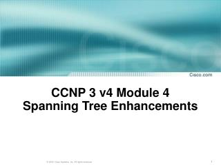 CCNP 3 v4 Module 4  Spanning Tree Enhancements