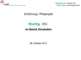 Einführung / Pilotprojekt im Bezirk Einsiedeln 28. Oktober 2011
