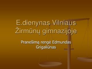 E.dienynas Vilniaus �irm?n? gimnazijoje