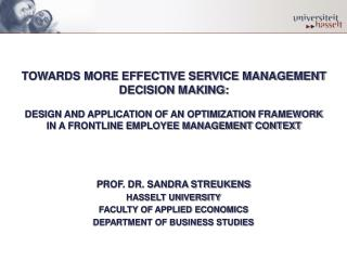 PROF. DR. SANDRA STREUKENS HASSELT UNIVERSITY FACULTY OF APPLIED ECONOMICS