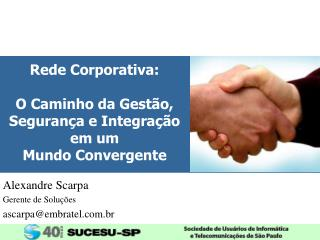 Rede Corporativa: O Caminho da Gest�o, Seguran�a e Integra��o em um  Mundo Convergente