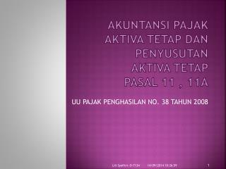 akuntansi pajak  AKTIVA TETAP DAN PENYUSUTAN  AKTIVA TETAP PASAL 11 , 11A