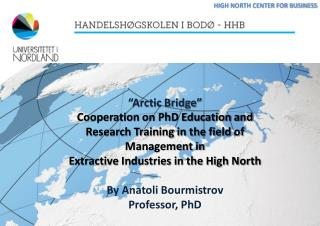 """""""Arctic Bridge"""" Cooperation on PhD Education and Research Training in the field of Management in"""