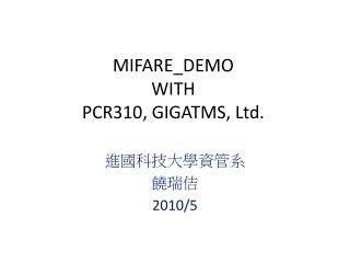 MIFARE_DEMO WITH  PCR310, GIGATMS, Ltd.