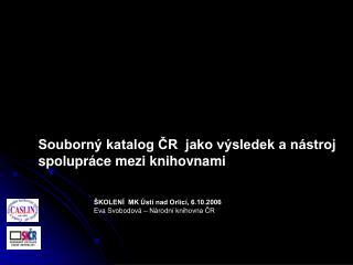 ŠKOLENÍ  MK Ústí nad Orlicí, 6.10.2006 Eva Svobodová – Národní knihovna ČR