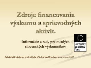 Zdroje financovania výskumu asprievodných aktivít.