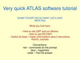 Very quick ATLAS software tutorial Iacopo Vivarelli (not an expert, just a user) INFN Pisa
