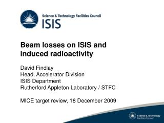 Beam losses on ISIS and induced radioactivity David Findlay Head, Accelerator Division