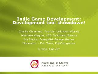 Indie Game Development: Development tool showdown! Charlie Cleveland, Founder Unknown Worlds