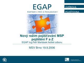 Nový režim pojišťování MSP  pojištění F a Z EGAP Ing.Petr Martásek ředitel odboru