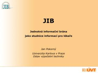 JIB Jednotná informační brána jako studnice informací pro lékaře Jan Pokorný