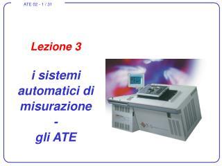 Lezione 3 i sistemi automatici di misurazione  - gli ATE