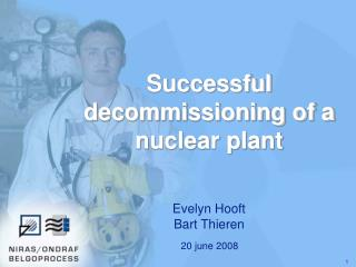 Successful decommissioning of a nuclear plant