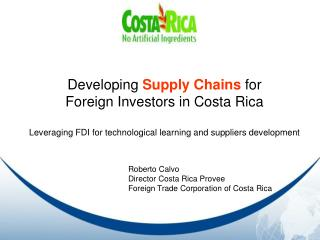 Developing Supply Chains for   Foreign Investors in Costa Rica  Leveraging FDI for technological learning and suppliers