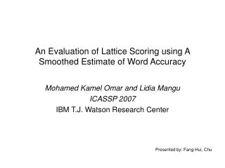 An Evaluation of Lattice Scoring using A Smoothed Estimate of Word Accuracy