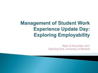 Management of Student Work Experience Update Day: Exploring Employability
