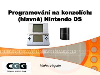 Programování na konzolích:  (hlavn ě) Nintendo DS