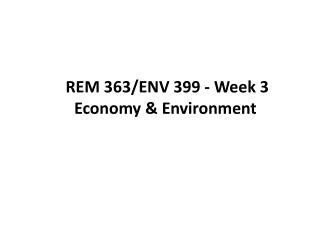 REM 363/ENV 399 - Week 3  Economy & Environment
