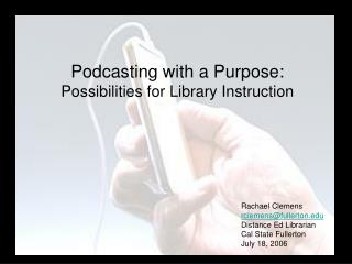 Podcasting with a Purpose:   Possibilities for Library Instruction