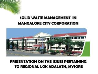 SOLID WASTE MANAGEMENT  IN  MANGALORE CITY CORPORATION PRESENTATION ON THE ISSUES PERTAINING