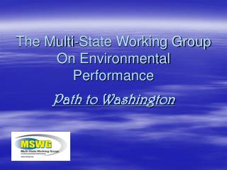 The Multi-State Working Group On Environmental Performance Path to Washington