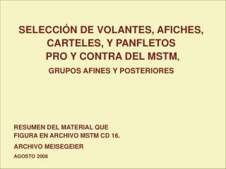 SELECCIÓN DE VOLANTES, AFICHES,  CARTELES, Y PANFLETOS  PRO Y CONTRA DEL MSTM ,