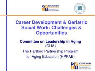 Career Development & Geriatric Social Work: Challenges & Opportunities