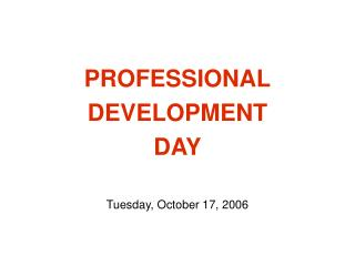 PROFESSIONAL DEVELOPMENT DAY Tuesday, October 17, 2006