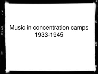 Music in concentration camps 1933-1945
