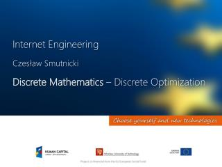 Internet Engineering Czesław Smutnicki Discrete Mathematics –  Discrete Optimization
