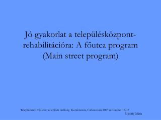 Jó gyakorlat a településközpont-rehabilitációra: A főutca program (Main street program)