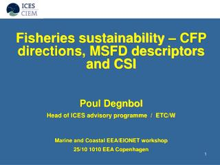 Fisheries sustainability – CFP directions, MSFD descriptors and CSI Poul Degnbol