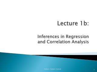 Lecture 1b: Inferences in Regression and Correlation Analysis