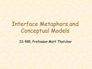 Interface Metaphors and Conceptual Models