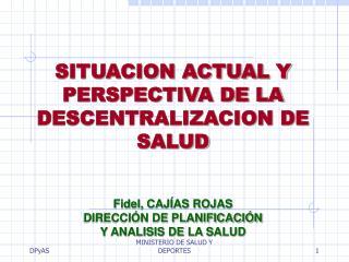 Fidel, CAJÍAS ROJAS DIRECCIÓN DE PLANIFICACIÓN  Y ANALISIS DE LA SALUD