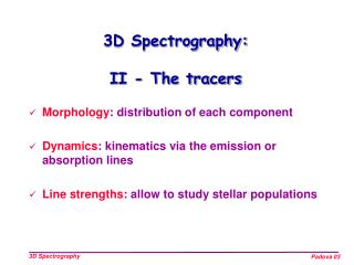 3D Spectrography: II - The tracers