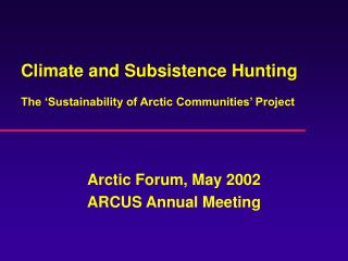 Climate and Subsistence Hunting The �Sustainability of Arctic Communities� Project