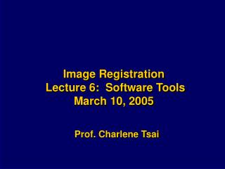 Image Registration  Lecture 6:  Software Tools March 10, 2005