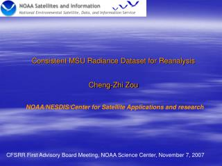 Consistent MSU Radiance Dataset for Reanalysis   Cheng-Zhi Zou