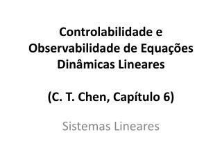 Controlabilidade e Observabilidade de Equações Dinâmicas  Lineares (C. T. Chen, Capítulo 6)