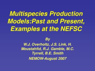 Multispecies Production Models:Past and Present, Examples at the NEFSC